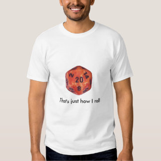 That's just how I roll Tee Shirts