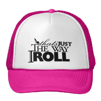 thats just the way I roll Trucker Hat