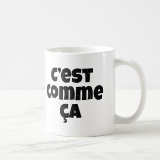 That's Just the Way it is - C'est Comme Ca French Coffee Mug