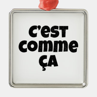 That's Just the Way it is - C'est Comme Ca French Metal Ornament