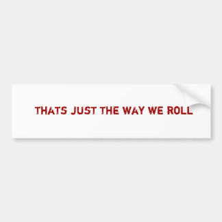 thats just the way we roll car bumper sticker