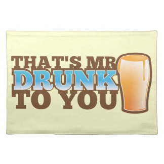 That's MR DRUNK to you! Cloth Placemat