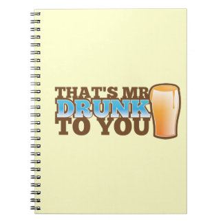 That's MR DRUNK to you! Spiral Notebooks
