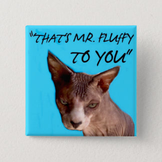 "That's Mr Fluffy to You,  2""x 2"" button"