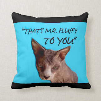 That's Mr Fluffy to You! Throw Pillow
