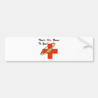 That's MRS. Nurse To You Bumper Sticker