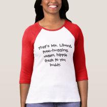That's Ms. Liberal, tree-hugging, vegan, hippie... T-Shirt