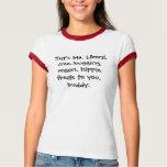 That's Ms. Liberal, tree-hugging, vegan, hippie... Tee Shirts