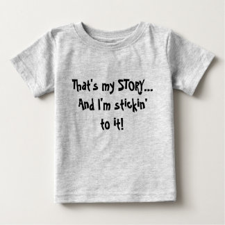That's my STORY...And I'm stickin' to it! Baby T-Shirt