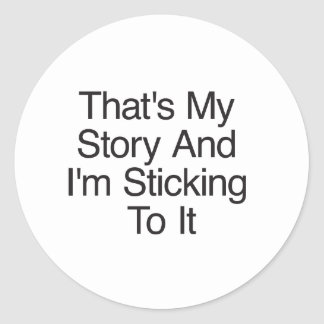That's My Story And I'm Sticking To It Classic Round Sticker
