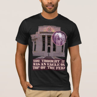 That's No Eagle on the Federal Reserve! T-Shirt