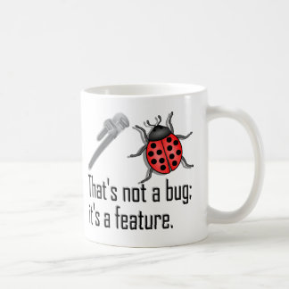 That's not a bug; it's a feature! Programmer's mug