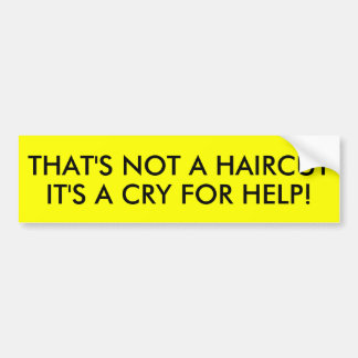 THAT'S NOT A HAIRCUT IT'S A CRY FOR HELP! BUMPER STICKER