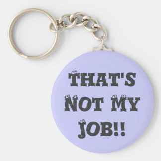That's Not My Job!! Keychain