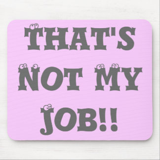 That's Not My Job!! Mouse Pad