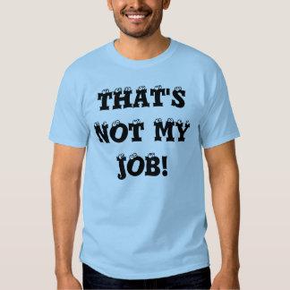 THAT'S NOT MY JOB! TEE SHIRT