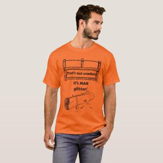 That's not Sawdust it's MAN Glitter Funny T-Shirt