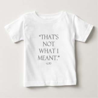 """That's Not What I Meant."" - God Baby T-Shirt"