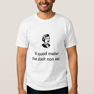 """""""That's not what your mama said,"""" in Latin T-Shirt"""