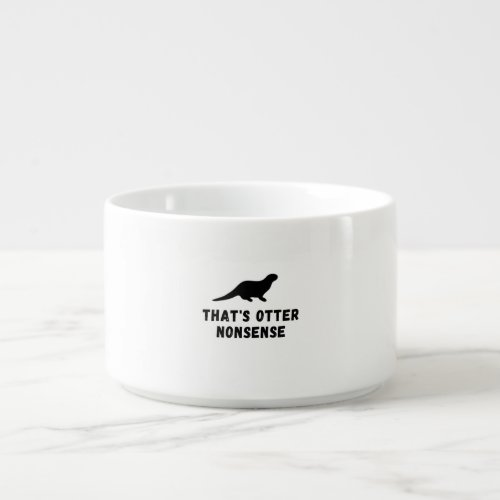 That's otter nonsense shirt cute & funny animal bowl