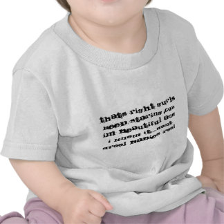 thats right gurls keep staring cuz im beautiful... tee shirt