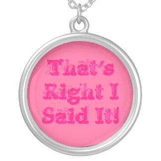 That's Right I Said It! Round Pendant Necklace