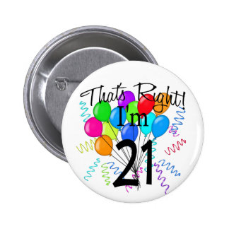 That's Right I'm 21 - Birthday Pinback Button
