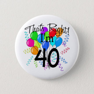 That's Right I'm 40 - Birthday Button