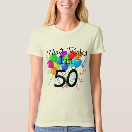That's Right I'm 50 - Birthday T-Shirt
