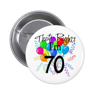 That's Right I'm 70 - Birthday 2 Inch Round Button