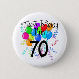 That's Right I'm 70 - Birthday Pinback Button