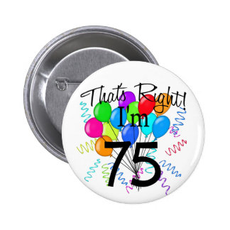 That's right I'm 75 - Birthday Pinback Button