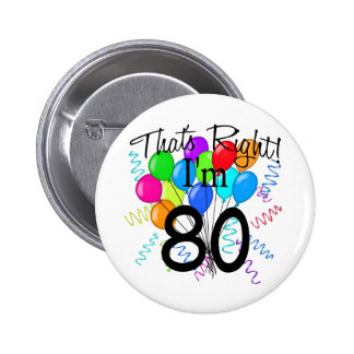 That's right I'm 80 - Birthday 2 Inch Round Button