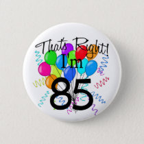 That's Right I'm 85 - Birthday Button
