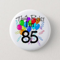 That's Right I'm 85 - Birthday Pinback Button