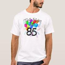 That's Right I'm 85 - Birthday T-Shirt