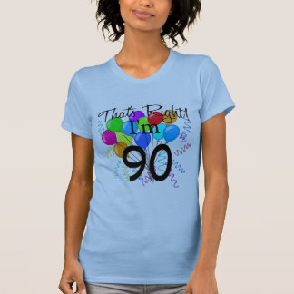 That's Right I'm 90 Shirts
