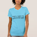 That's right I'm a drummer girl! Tee Shirts