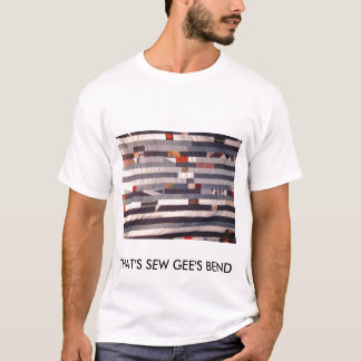 THAT'S SEW GEE'S BEND T-Shirt