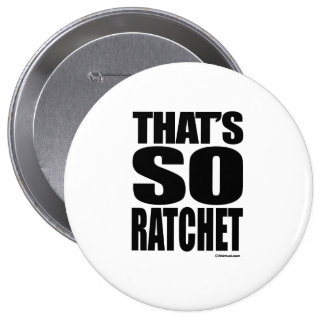 THAT'S SO RATCHET BUTTONS