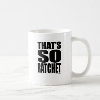 THAT'S SO RATCHET COFFEE MUG
