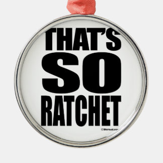 THAT'S SO RATCHET CHRISTMAS TREE ORNAMENTS