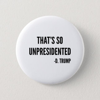 That's So Unpresidented Pinback Button