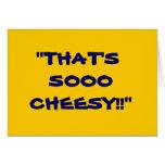 """THAT'S SOOO CHEESY!"" GREETING CARD"