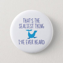 That's The Sealiest Thing Pinback Button