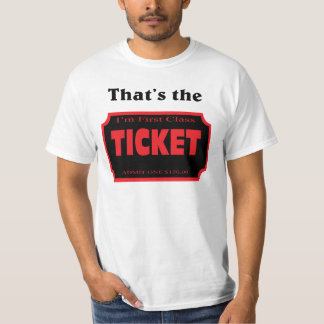 That's the ticket. T-Shirt