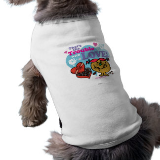 That's the Trouble with Love! Pet Shirt