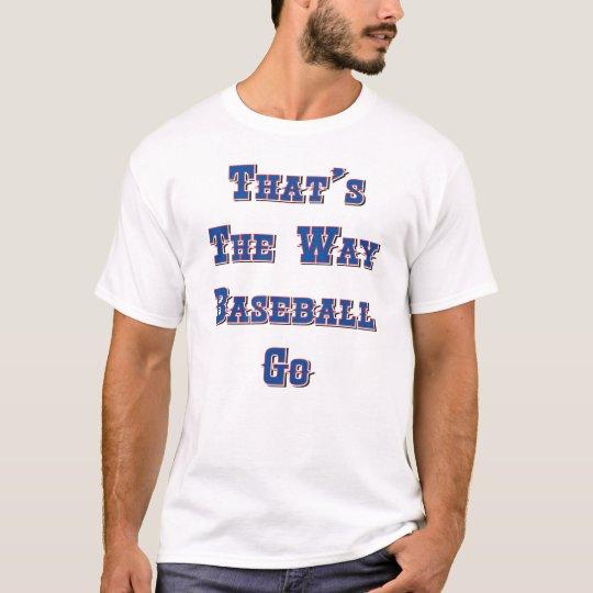 Thats the way baseball go T-Shirt