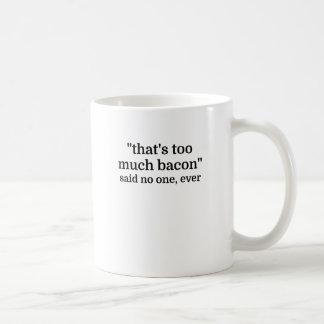 That's too much bacon - said no one, ever coffee mug
