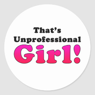 That's Unprofessional Girl Classic Round Sticker